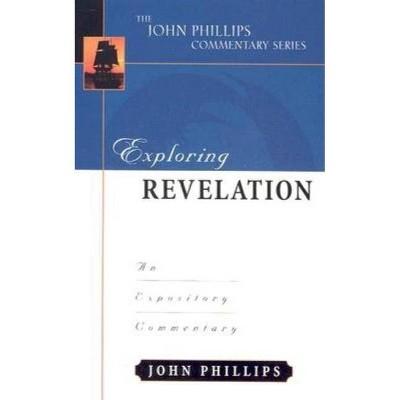 Exploring Revelation - (John Phillips Commentary) by  John Phillips (Hardcover)