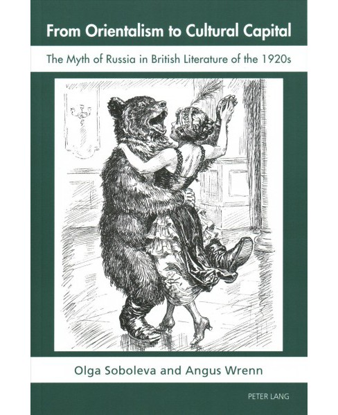 From Orientalism to Cultural Capital : The Myth of Russia in British Literature of the 1920s (New) - image 1 of 1