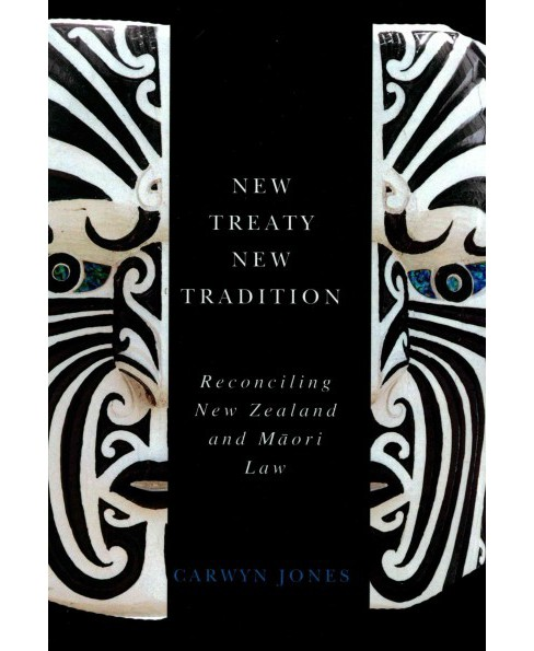 New Treaty, New Tradition : Reconciling New Zealand and Maori Law (Hardcover) (Carwyn Jones) - image 1 of 1
