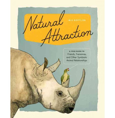 Natural Attraction : A Field Guide to Friends, Frenemies, and Other Symbiotic Animal Relationships - image 1 of 1