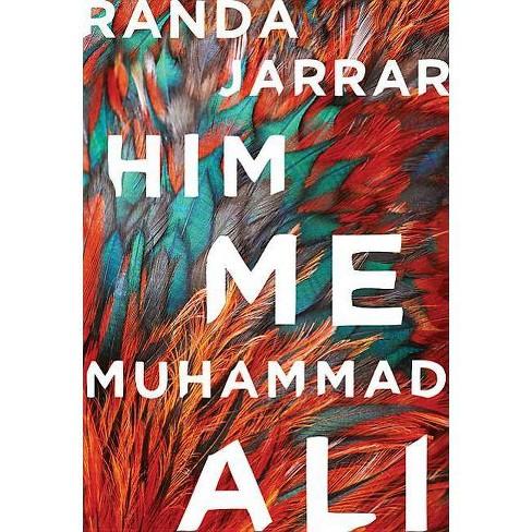 Him, Me, Muhammad Ali - by  Randa Jarrar (Paperback) - image 1 of 1