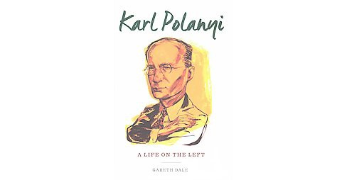 Karl Polanyi : A Life on the Left (Hardcover) (Gareth Dale) - image 1 of 1