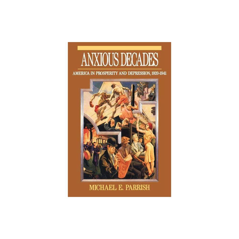 Anxious Decades Norton Twentieth Century America By Michael E Parrish Paperback