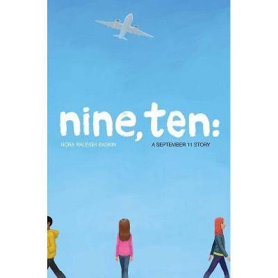 Nine, Ten: A September 11 Story - by  Nora Raleigh Baskin (Hardcover)