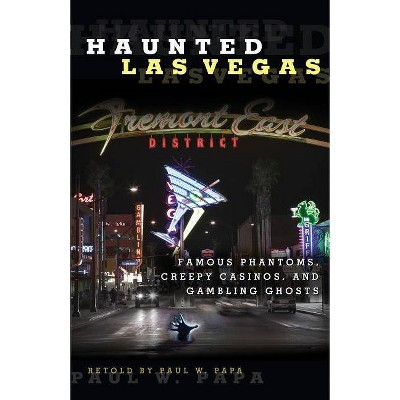 Haunted Las Vegas - by  Paul W Papa (Paperback)