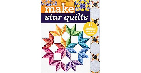 Make Star Quilts : 11 Stellar Projects to Sew (Paperback) - image 1 of 1