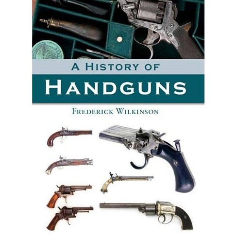 A History of Handguns - by  Frederick Wilkinson (Hardcover) - image 1 of 1