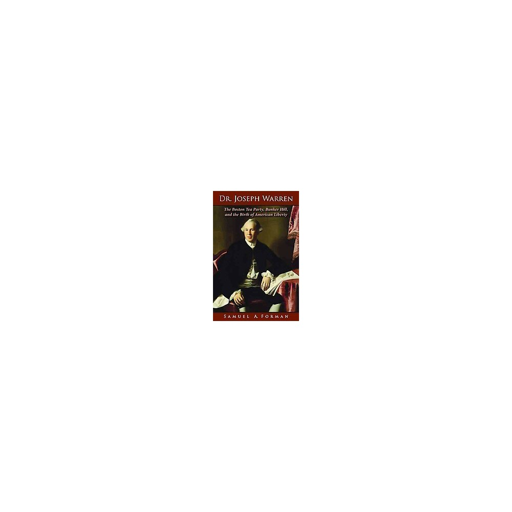 Dr. Joseph Warren : The Boston Tea Party, Bunker Hill, and the Birth of American Liberty (Hardcover)