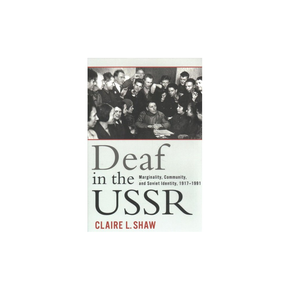 Deaf in the Ussr : Marginality, Community, and Soviet Identity, 1917-1991 - (Hardcover)