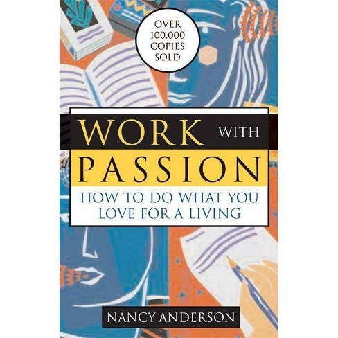 Work with Passion - 3 Edition by  Nancy Anderson (Paperback) - image 1 of 1