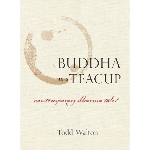 Buddha in a Teacup - by  Todd Walton (Paperback) - image 1 of 1