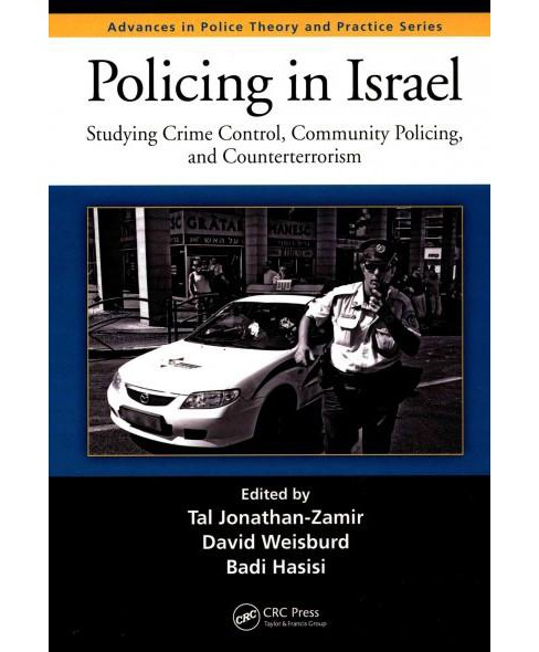 Policing in Israel : Studying Crime Control, Community Policing, and Counterterrorism (Hardcover) - image 1 of 1