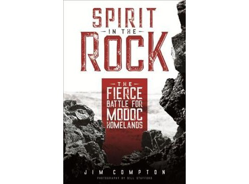 Spirit in the Rock : The Fierce Battle for Modoc Homelands (Paperback) (Jim Compton) - image 1 of 1