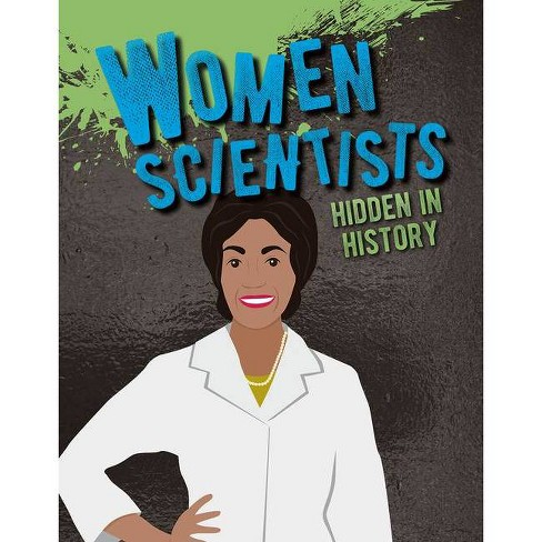 Women Scientists Hidden in History - (Hidden History) by  Cynthia O'Brien (Hardcover) - image 1 of 1