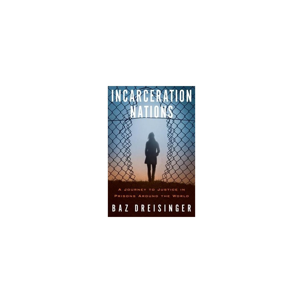 Incarceration Nations : A Journey to Justice in Prisons Around the World (Reprint) (Paperback) (Baz