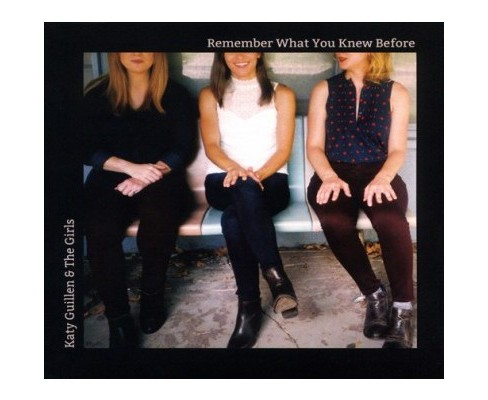 Katy & The Guillen - Remember What You Knew Before (CD) - image 1 of 1