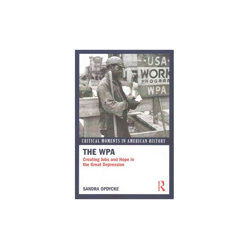 Wpa : Creating Jobs and Hope in the Great Depression (Reprint) (Paperback) (Sandra Opdycke)