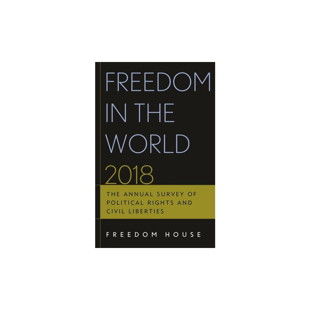 Freedom in the World 2018 : The Annual Survey of Political Rights & Civil Liberties - (Paperback)