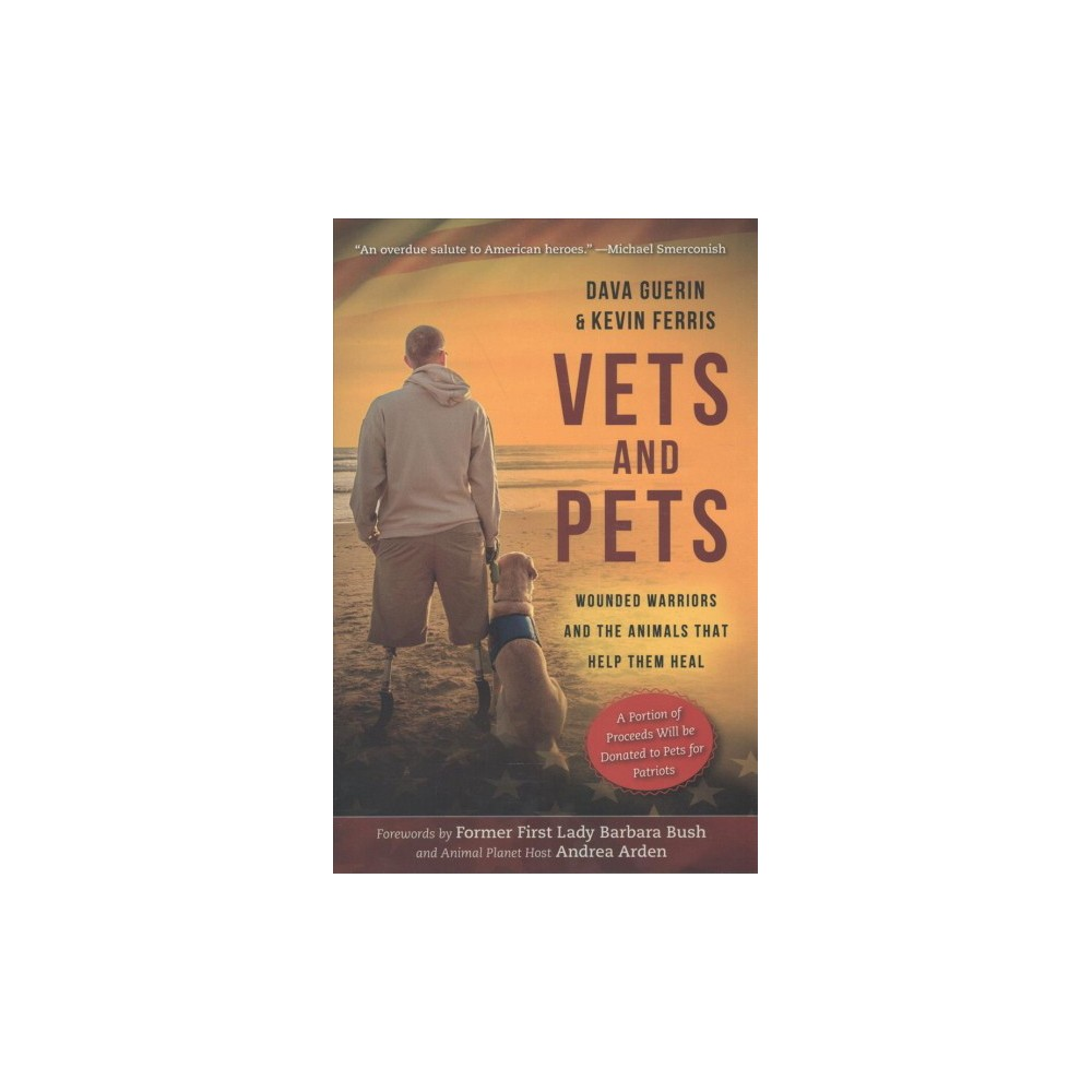 Vets and Pets : Wounded Warriors and the Animals That Help Them Heal (Hardcover) (Dava Guerin & Kevin