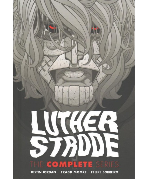 Luther Strode : The Complete Series -  by Justin Jordan & Tradd Moore (Hardcover) - image 1 of 1