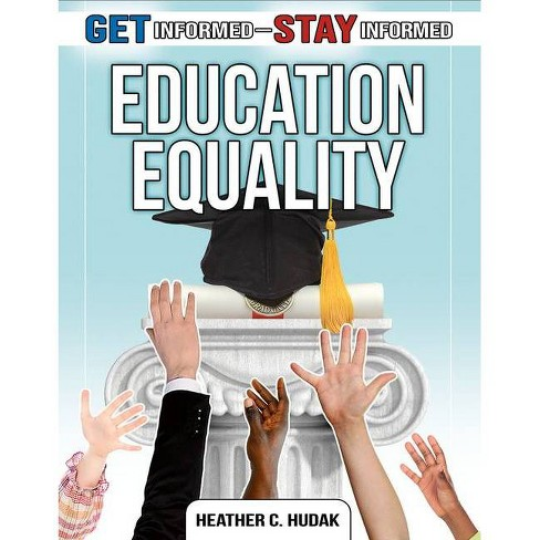 Education Equality - (Get Informed--Stay Informed) by  Heather C Hudak (Hardcover) - image 1 of 1