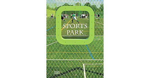 Sports Park : Directions in Design for Recreational Zones (Hardcover) - image 1 of 1