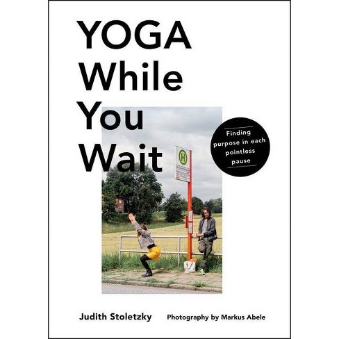 Yoga While You Wait - by  Judith Stoletzky (Hardcover) - image 1 of 1
