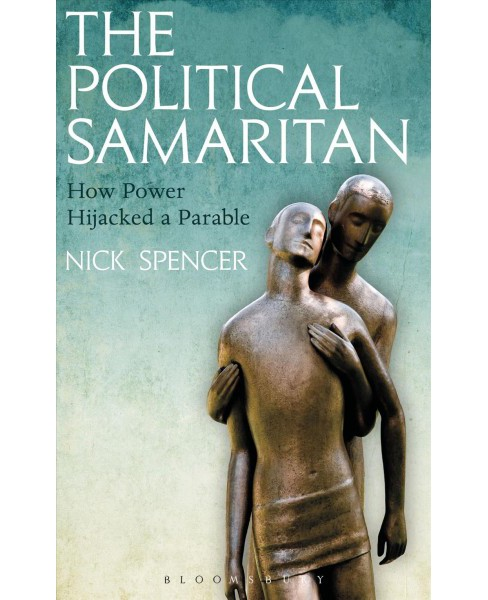 Political Samaritan : How Power Hijacked a Parable -  by Nick Spencer (Paperback) - image 1 of 1