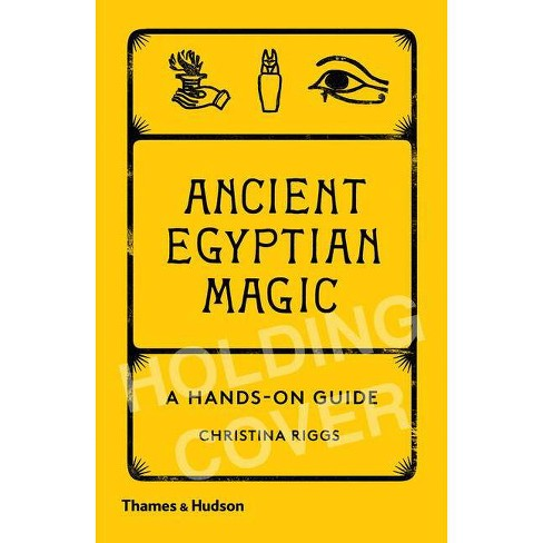 Ancient Egyptian Magic - by  Christina Riggs (Hardcover) - image 1 of 1