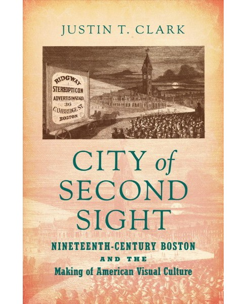City of Second Sight : Nineteenth-Century Boston and the Making of American Visual Culture - (Paperback) - image 1 of 1