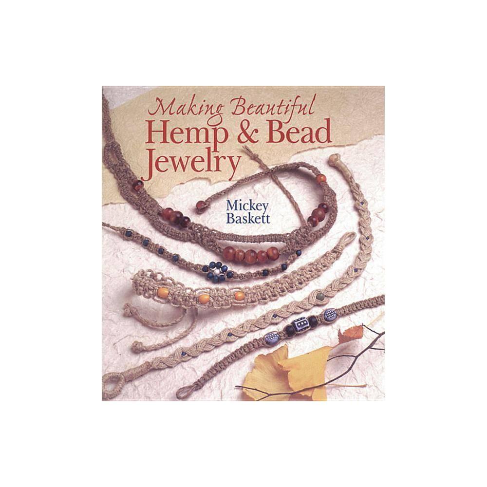 Making Beautiful Hemp & Bead Jewelry - (Jewelry Crafts) by Mickey Baskett (Paperback) Making Beautiful Hemp and Bead Jewelry - (Jewelry Crafts) by Mickey Baskett (Paperback)