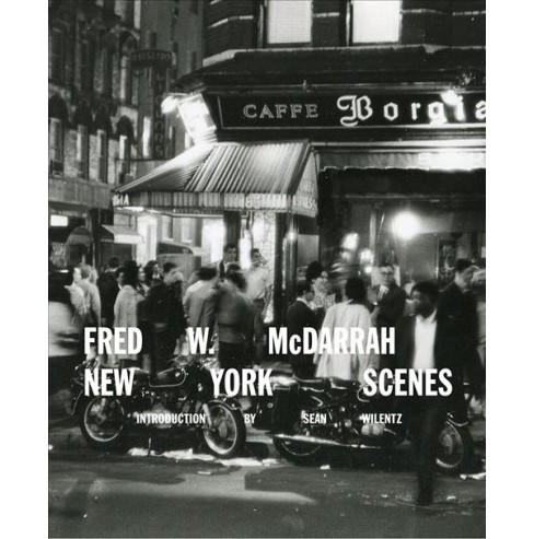 Fred W. McDarrah : New York Scenes -  by Sean Wilentz (Hardcover) - image 1 of 1