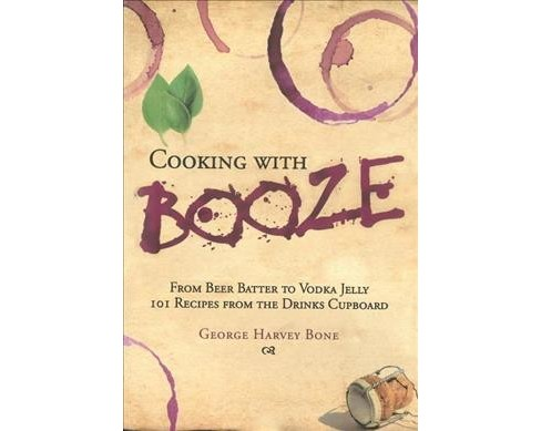 Cooking With Booze -  by George Harvey Bone (Hardcover) - image 1 of 1