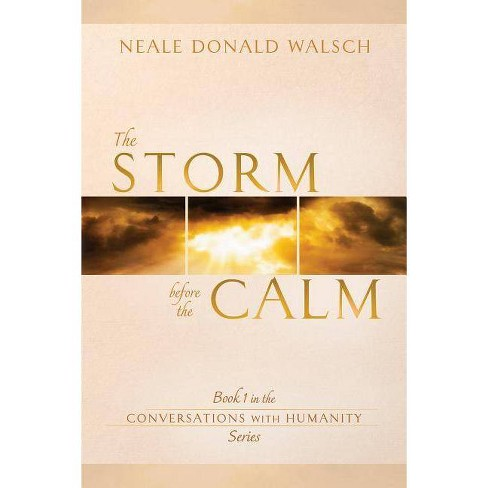 The Storm Before the Calm - (Conversations with Humanity) 2 Edition by  Neale Donald Walsch (Paperback) - image 1 of 1
