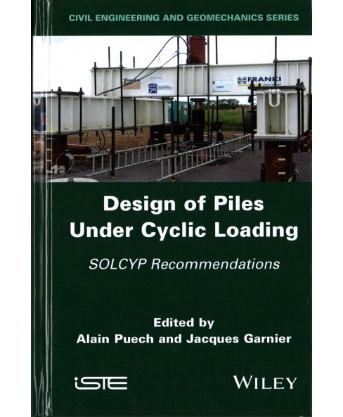 Design of Piles Under Cyclic Loading : SOLCYP Recommendations (Hardcover) - image 1 of 1