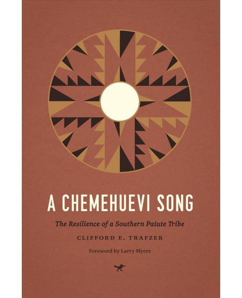 Chemehuevi Song : The Resilience of a Southern Paiute Tribe - Reprint by Clifford E. Trafzer (Paperback)  - image 1 of 1
