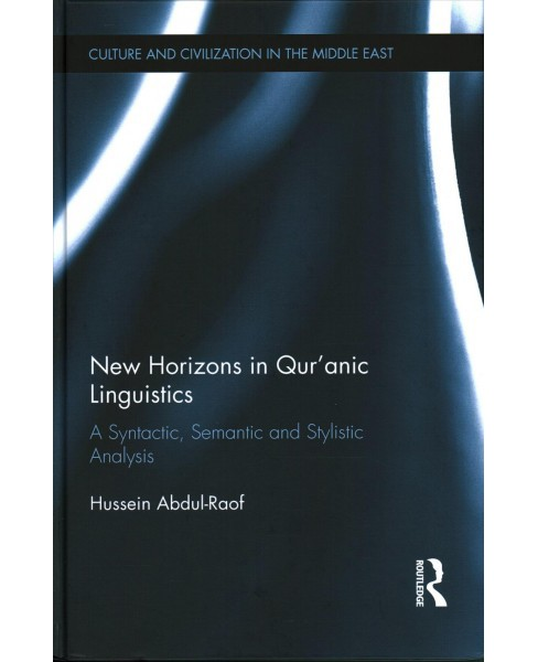 New Horizons in Qur'anic Linguistics : A Syntactic, Semantic and Stylistic Analysis (Hardcover) (Hussein - image 1 of 1