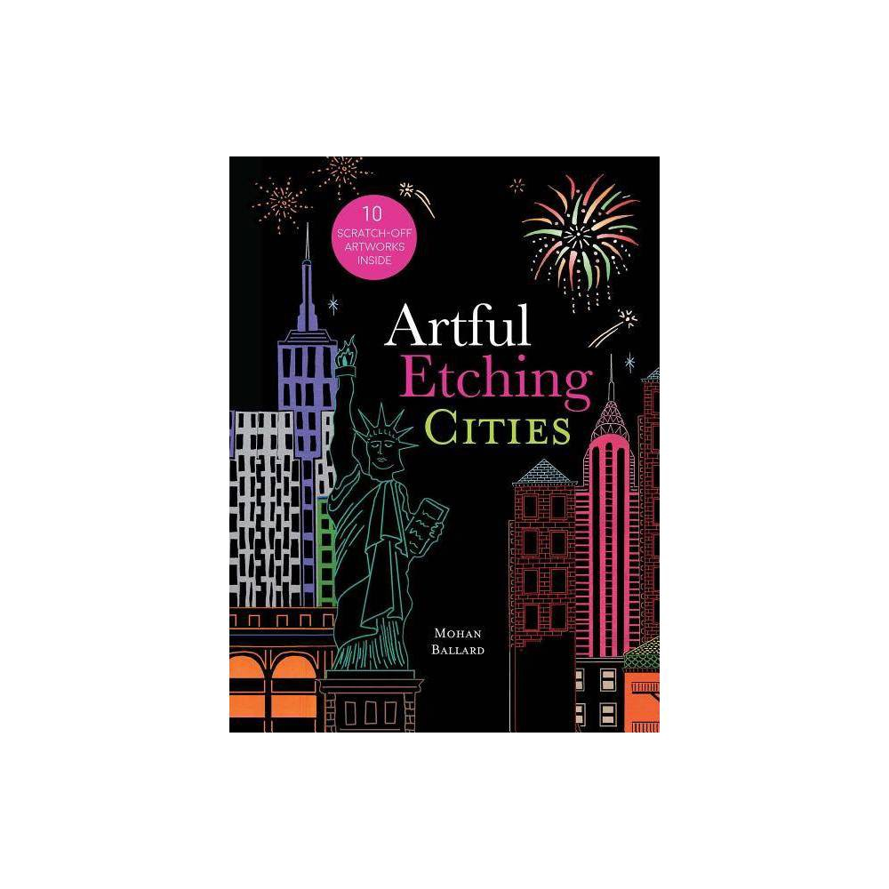 Artful Etching : Cities - (Artful Etching) by Mohan Ballard (Paperback) Artful Etching : Cities - (Artful Etching) by Mohan Ballard (Paperback)