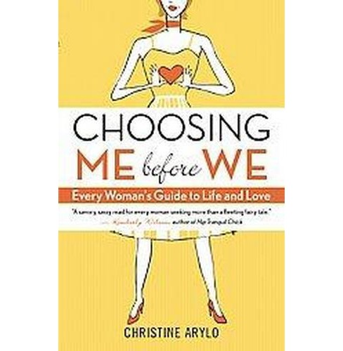 Choosing ME Before WE : Every Woman's Guide to Life and Love (Paperback) (Christine Arylo) - image 1 of 1