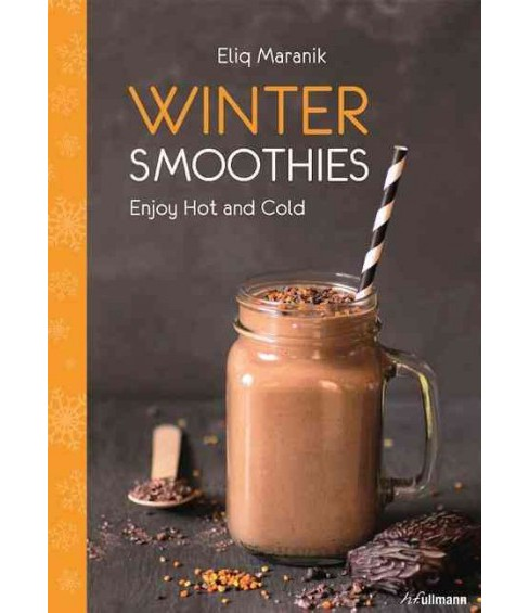 Winter Smoothies : Enjoy Hot and Cold (Paperback) (Eliq Maranik) - image 1 of 1