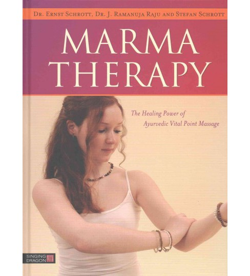 Marma Therapy : The Healing Power of Ayurvedic Vital Point Massage (Hardcover) (Dr. Ernst Schrott) - image 1 of 1