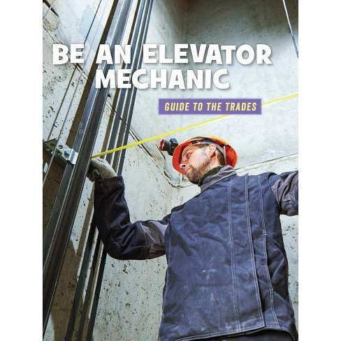 Be an Elevator Mechanic - (21st Century Skills Library: Guide to the Trades) by  Wil Mara (Paperback) - image 1 of 1