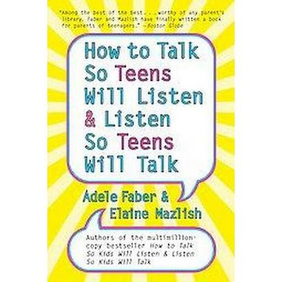 How to Talk So Teens Will Listen and Listen So Teens Will Talk - by  Adele Faber & Elaine Mazlish (Paperback)