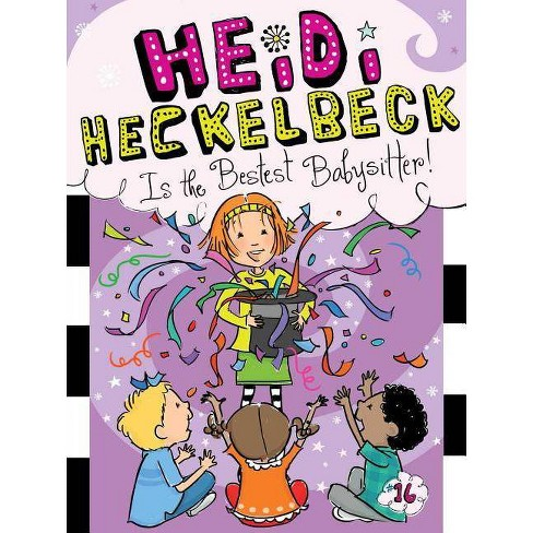 Heidi Heckelbeck Is the Bestest Babysitter! - by  Wanda Coven (Hardcover) - image 1 of 1