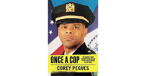 Once a Cop : The Street, the Law, Two Worlds, One Man -  by Corey Pegues (Hardcover) - image 1 of 1