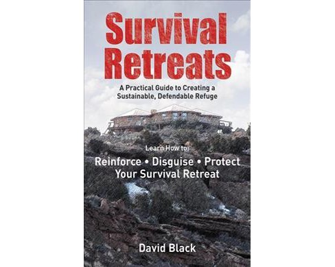 Survival Retreats : A Prepper's Guide to Creating a Sustainable, Defendable Refuge - Reprint by Dave - image 1 of 1