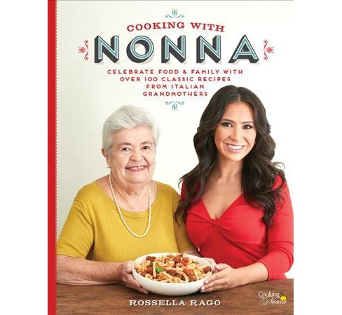 Cooking With Nonna : Celebrate Food & Family With over 100 Classic Recipes from Italian Grandmothers - image 1 of 1