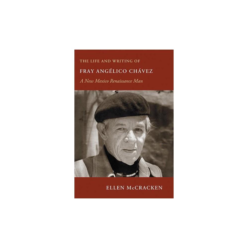Life and Writing of Fray Angélico Chávez : A New Mexico Renaissance Man - Reprint (Paperback)