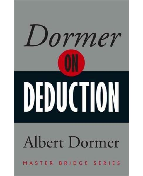 Dormer on Deduction : Inferential Reasoning in the Play of the Cards at Bridge (Paperback) (Albert - image 1 of 1