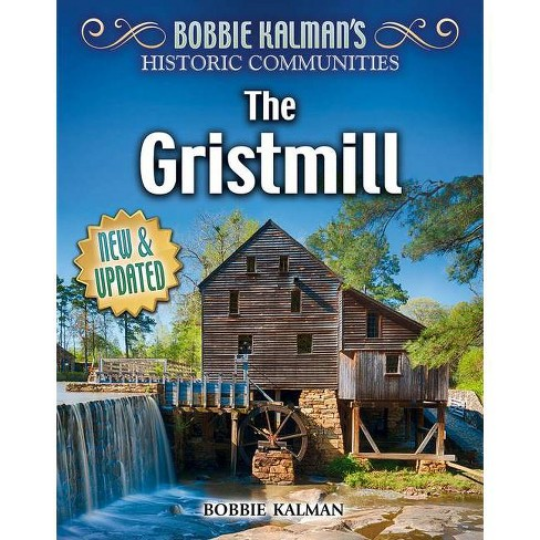 The Gristmill (Revised Edition) - (Historic Communities) by  Bobbie Kalman (Hardcover) - image 1 of 1